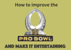 Can the Pro Bowl become Entertaining?